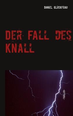 Der Fall des Knall von Daniel,  Monja, Daniel-Pechmann,  Thomas, Glückfrau,  Daniel