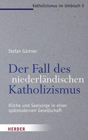 Der Fall des niederländischen Katholizismus von Gärtner,  Stefan