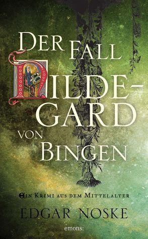 Der Fall Hildegard von Bingen von Noske,  Edgar