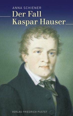 Der Fall Kaspar Hauser von Schiener,  Anna