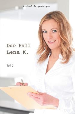 Der Fall Lena K. / Der Fall Lena K. von Geigenberger,  Michael