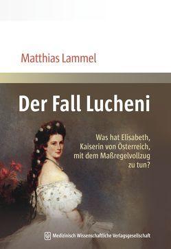 Der Fall Lucheni von Lammel,  Matthias