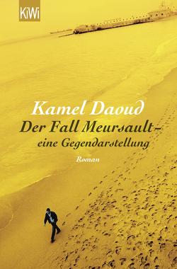 Der Fall Meursault – eine Gegendarstellung von Daoud,  Kamel, Josten,  Claus