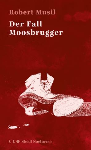 Der Fall Moosbrugger (Steidl Nocturnes) von Musil,  Robert, Nohl,  Andreas
