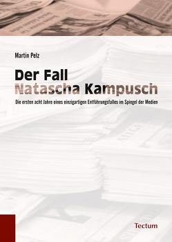 Der Fall Natascha Kampusch von Pelz,  Martin