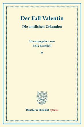 Der Fall Valentin. von Rachfahl,  Felix
