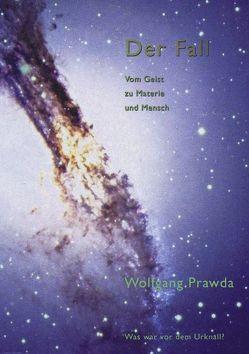 Der Fall – Vom Geist zu Materie und Mensch von Prawda,  Wolfgang