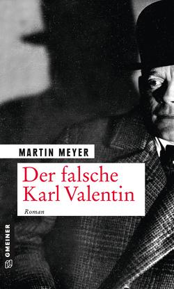Der falsche Karl Valentin von Meyer,  Martin