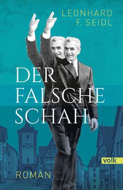 Der falsche Schah von Seidl,  Leonhard F
