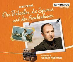 Der Fälscher, die Spionin und der Bombenbauer von Capus,  Alex, Noethen,  Ulrich