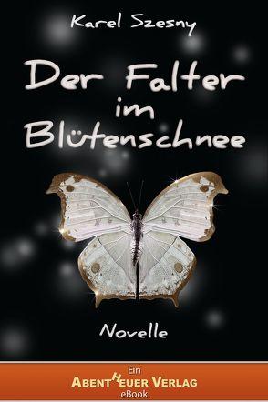 Der Falter im Blütenschnee von Szesny,  Karel, Verlag,  Abentheuer