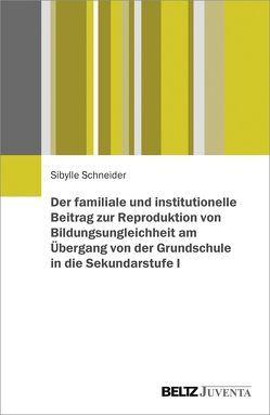 Der familiale und institutionelle Beitrag zur Reproduktion von Bildungsungleichheit am Übergang von der Grundschule in die Sekundarstufe I von Schneider,  Sibylle
