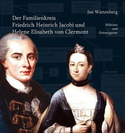 Der Familienkreis Friedrich Heinrich Jacobi und Helene Elisabeth von Clermont von Hansen,  Volkmar, Schury,  Gudrun, Wartenberg,  Jan