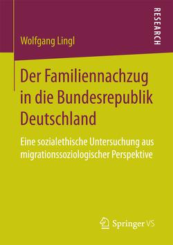 Der Familiennachzug in die Bundesrepublik Deutschland von Lingl,  Wolfgang