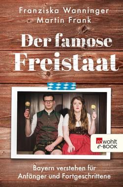 Der famose Freistaat von Frank,  Martin, Wanninger,  Franziska