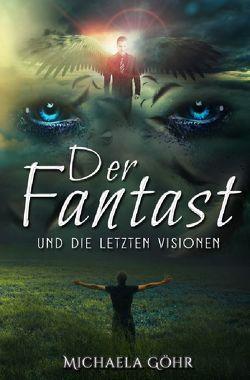 Der Fantast / Der Fantast und die letzten Visionen von Göhr,  Michaela