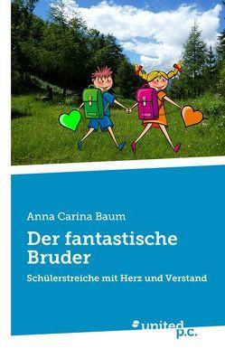 Der fantastische Bruder von Baum,  Anna Carina