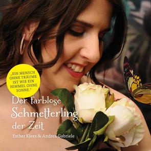Der Farblose Schmetterling der Zeit von Gabriele,  Andrea, Klees,  Esther