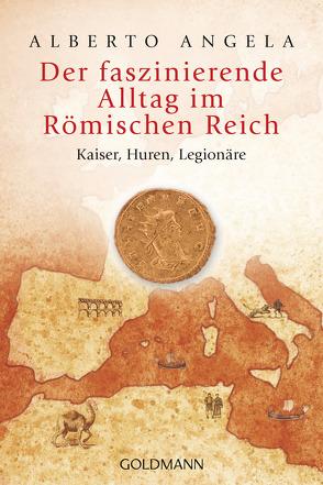 Der faszinierende Alltag im Römischen Reich von Angela,  Alberto, Liebl,  Elisabeth