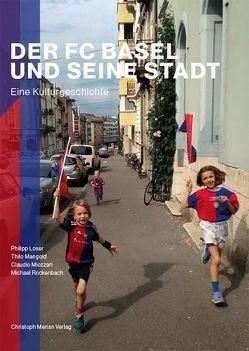 Der FC Basel und seine Stadt von Löser,  Philipp, Mangold,  Thilo, Miozzari,  Claudio, Rockenbach,  Michael