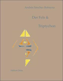 Der Fels & Triptychon /La roca & Tríptico von Burghardt,  Juana, Burghardt,  Tobias, Sánchez Robayna,  Andrés