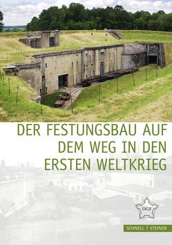 Der Festungsbau auf dem Weg in den Ersten Weltkrieg von Büren,  Guido von, Deutsche Gesellschaft für Festungsforschung e. V.