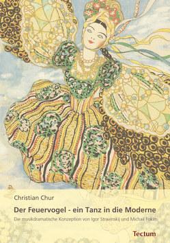 Der Feuervogel – ein Tanz in die Moderne von Chur,  Christian