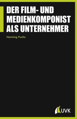Der Film- und Medienkomponist als Unternehmer von Fuchs,  Henning