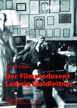 Der Filmproduzent Ludwig Waldleitner von Kähler,  Ursula