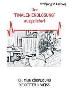 Der finalen Endlösung ausgeliefert von Ladewig,  Wolfgang W.