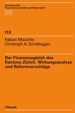 Der Finanzausgleich des Kantons Zürich: Wirkungsanalyse und Reformvorschläge von Mauchle,  Fabian, Schaltegger,  Christoph A