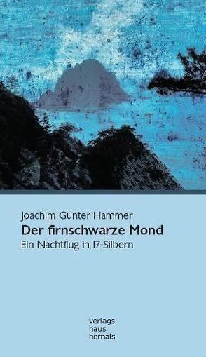 Der firnschwarze Mond von Hammer,  Joachim Gunter