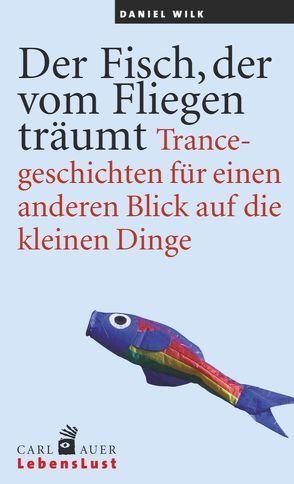 Der Fisch, der vom Fliegen träumt von Wilk,  Daniel