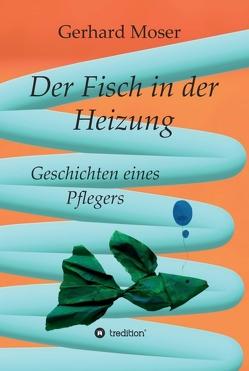 Der Fisch in der Heizung von Kurtz,  Achim, Moser,  Gerhard