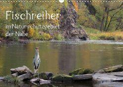 Der Fischreiher im Naturschutzgebiet der Nahe (Wandkalender 2019 DIN A3 quer)
