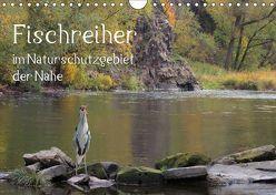 Der Fischreiher im Naturschutzgebiet der Nahe (Wandkalender 2019 DIN A4 quer)