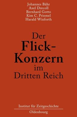 Der Flick-Konzern im Dritten Reich von Bähr,  Johannes, Drecoll,  Axel, Gotto,  Bernhard, Priemel,  Kim Christian, Wixforth,  Harald