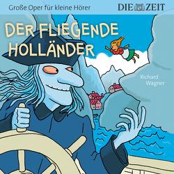 Der fliegende Holländer, Große Oper für kleine Hörer, Die ZEIT-Edition von Könnecke,  Ole, Petzold,  Bert Alexander, Wagner,  Richard