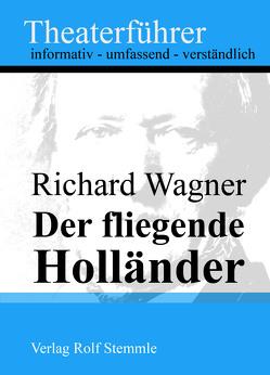 Der fliegende Holländer – Theaterführer im Taschenformat zu Richard Wagner von Stemmle,  Rolf