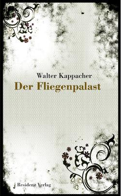 Der Fliegenpalast von Kappacher,  Walter