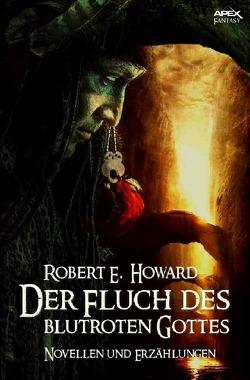 Der Fluch des blutroten Gottes von Howard,  Robert E.