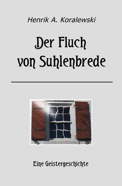 Der Fluch von Suhlenbrede von Koralewski,  Henrik A.