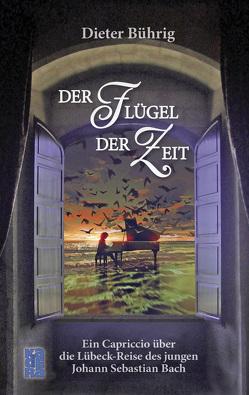 Der Flügel der Zeit von Bührig,  Dieter