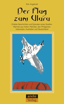 Der Flug zum Uluru von Angelroth,  Dirk