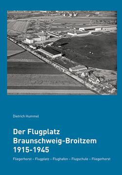 Der Flugplatz Braunschweig-Broitzem 1915-1945 von Hummel,  Dietrich
