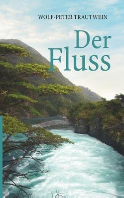 Der Fluss von Trautwein,  Wolf-Peter