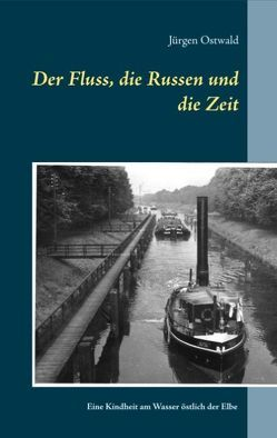 Der Fluss, die Russen und die Zeit von Ostwald,  Jürgen