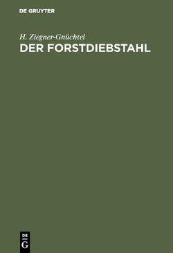Der Forstdiebstahl von Ziegner-Gnüchtel,  H.