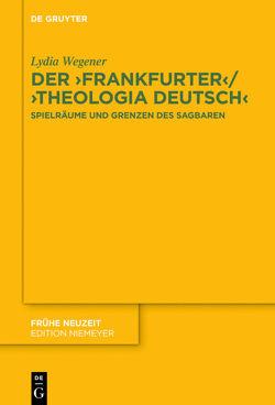 Der ,Frankfurter' / ,Theologia deutsch' von Wegener,  Lydia