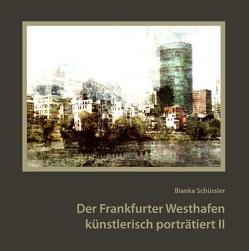 Der Frankfurter Westhafen künstlerisch porträtiert II von Schüssler,  Bianka